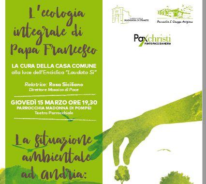 15 marzo e 12 aprile, Andria – L'ecologia integrale di Papa Francesco e La situazione ambientale ad Andria